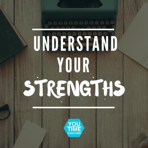UNDERSTAND YOUR STRENGTHS